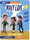Just the Ticket: The Navy Lark, Volume 19 - Lawrie Wyman, Ronnie Barker, Jon Pertwee, Lesley Phillips