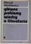 Główne problemy wiedzy o literaturze - Henryk Markiewicz