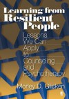 Learning from Resilient People: Lessons We Can Apply to Counseling and Psychotherapy - Morley D. Glicken