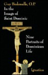 In the Image of Saint Dominic: Nine Portraits of Dominican Life - Guy Bedouelle, Mary Thomas Noble, W. Becket Soule, Timothy Radcliffe