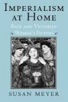 Imperialism at Home: Race and Victorian Women's Fiction - Susan Meyer