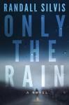 Only the Rain - Randall Silvis