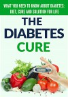 The Diabetes Cure: What You Need to Know About Diabetes: Diet, Treatment and Solution for Life - David Brooks