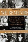We Remember: Women Born at the Turn of the Century Tell the Stories of Their Lives in Words and Pictures - Jeanne Marie Laskas, Lynn Johnson, Hillary Rodham Clinton