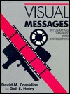 Visual Messages: Integrating Imagery into Instruction : A Teacher Resource for Media and Visual Literacy - David M. Considine, Gail E. Haley