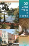 50 Great Walks in Florida - LUCY TOBIAS, M. Timothy O'Keefe