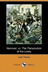 Hanover; Or, the Persecution of the Lowly (Dodo Press) - Jack Thorne