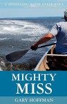 Mighty Miss: A Mississippi River Experience - Gary Hoffman