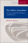 The Yellow Journalism: The Press and America's Emergence as a World Power - David R. Spencer, Geneva Overholser