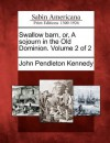 Swallow Barn, Or, a Sojourn in the Old Dominion. Volume 2 of 2 - John Pendleton Kennedy