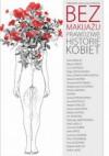 Bez makijażu. Prawdziwe historie kobiet - Joanna Laprus-Mikulska, Willa Shalit