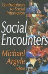 Social Encounters: Contributions to Social Interaction - Michael Argyle