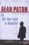 Ah But Your Land Is Beautiful - Alan Paton