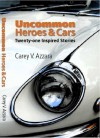 Uncommon Heroes and Cars: Twenty-one Inspired Stories - Carey V. Azzara