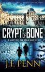 Crypt of Bone: An ARKANE Thriller Book 2J (Volume 2) - J.F. Penn