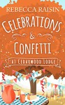 Celebrations and Confetti At Cedarwood Lodge: A feel good, hilarious romance to curl up with by the fire - Rebecca Raisin