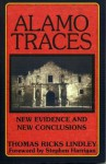 Alamo Traces: New Evidence and New Conclusions - Thomas Ricks Lindley, Stephen Harrigan
