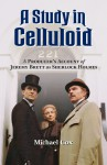 A Study in Celluloid: A Producer's Account of Jeremy Brett as Sherlock Holmes - Michael Cox
