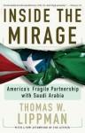 Inside the Mirage: America's Fragile Partnership with Saudi Arabia - Thomas W Lippman