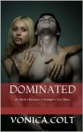 Dominated: or, How I Became a Vampire Sex Slave (The Blood at Dawn Chronicles) - Vonica Colt, Hunter Shotz