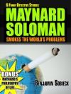 6 Funny Detective Stories - Maynard Soloman Smokes the World's Problems - Benjamin Sobieck