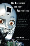The Sorcerers and Their Apprentices: How the Digital Magicians of the MIT Media Lab Are Creating the Innovative Technologies That Will Transform Our Lives - Frank Moss, Bruce Turk