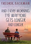 And Every Morning the Way Home Gets Longer and Longer: A Novella - Fredrik Backman