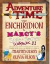 Adventure Time - The Enchiridion & Marcy's Super Secret Scrapbook - Martin Olson, Olivia Olson, Tony Millionaire