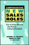 Compensating New Sales Roles: How to Design Rewards That Work in Today's Selling Environment - Jerome Colletti, Wallace Wood, Mary Fiss