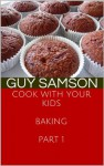 Cook with your Kids Baking Part 1 - Guy Samson