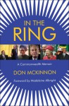 In the Ring: A Commonwealth Memoir - Don McKinnon, Madeleine Albright