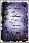 Der Mann, der den Regen träumt - Ali Shaw, Jessika Komina, Sandra Knuffinke
