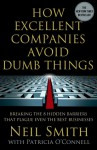 How Excellent Companies Avoid Dumb Things: Breaking the 8 Hidden Barriers that Plague Even the Best Businesses - Neil Smith, Patricia O'Connell