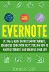 Evernote: The Ultimate Guide on Mastering Evernote, Beginners Guide with Easy Steps to Master Evernote and Organize Your Life (evernote, evernote books, evernote essentials) - John R. Cox