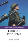 Europe 1900-1945 (Short Oxford History of Europe) - Julian Jackson