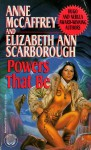 Powers That Be - Elizabeth Ann Scarborough, Anne McCaffrey