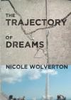 The Trajectory of Dreams - Nicole Wolverton