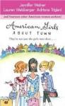 American Girls About Town: They're Not Just the Girls Next Door.... - Jennifer Weiner, Lauren Weisberger, Adriana Trigiani