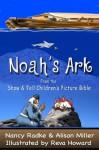Noah's Ark, Children's Picture Bible Stories (Show & Tell Bible) (Show & Tell Bible series) - Alison Miller, Nancy Radke, Reva Howard