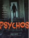 Psychos: Serial Killers, Depraved Madmen, and the Criminally Insane - Lawrence Block, Bentley Little, Joan Aiken, Norman Partridge, Kathe Koja, Thomas Harris, Joe R. Lansdale, Robert Bloch, William Gay, Cody Goodfellow, Jim Shepard, Adam-Troy Castro, David J. Schow, Kevin L. Donihe, Steve Rasnic Tem, John Skipp, Mehitobel Wilson, Simon McCa