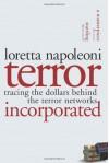 Terror Incorporated: Tracing the Dollars Behind the Terror Networks - Loretta Napoleoni, Greg Palast