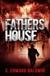 Fathers House: A Preview - C. Edward Baldwin