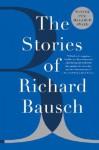 The Stories of Richard Bausch - Richard Bausch