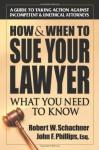 How & When to Sue Your Lawyer - Robert Schachner, Robert Phillips