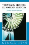 Themes in Modern European History since 1945 (Themes in Modern European History Series) - Rosemary Wakeman