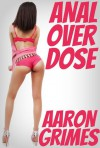 Anal Overdose - Aaron Grimes