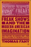 Freak Shows and the Modern American Imagination: Constructing the Damaged Body from Willa Cather to Truman Capote - Thomas Fahy