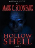 Hollow Shell: A Zombie Epic - Part One - Mark C. Scioneaux
