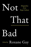 Not That Bad: Dispatches from Rape Culture - Roxane Gay