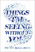 Things I'm Seeing Without You - Peter Bognanni